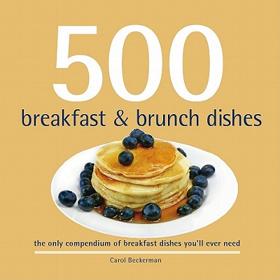 500 Breakfast and Brunch Dishes By Beckerman, Carol