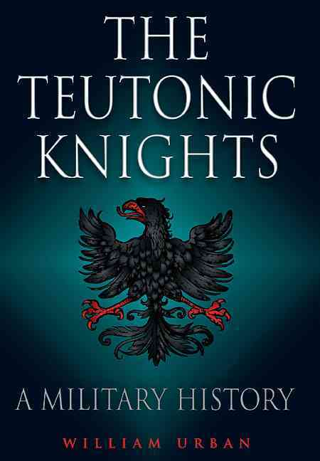 Teutonic Knights By Urban, William